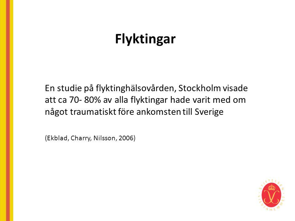 Flyktingar En studie på flyktinghälsovården, Stockholm visade att ca 70- 80% av alla flyktingar hade varit med om något traumatiskt före ankomsten til