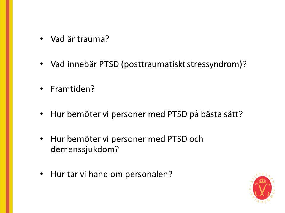 • Vad är trauma? • Vad innebär PTSD (posttraumatiskt stressyndrom)? • Framtiden? • Hur bemöter vi personer med PTSD på bästa sätt? • Hur bemöter vi pe