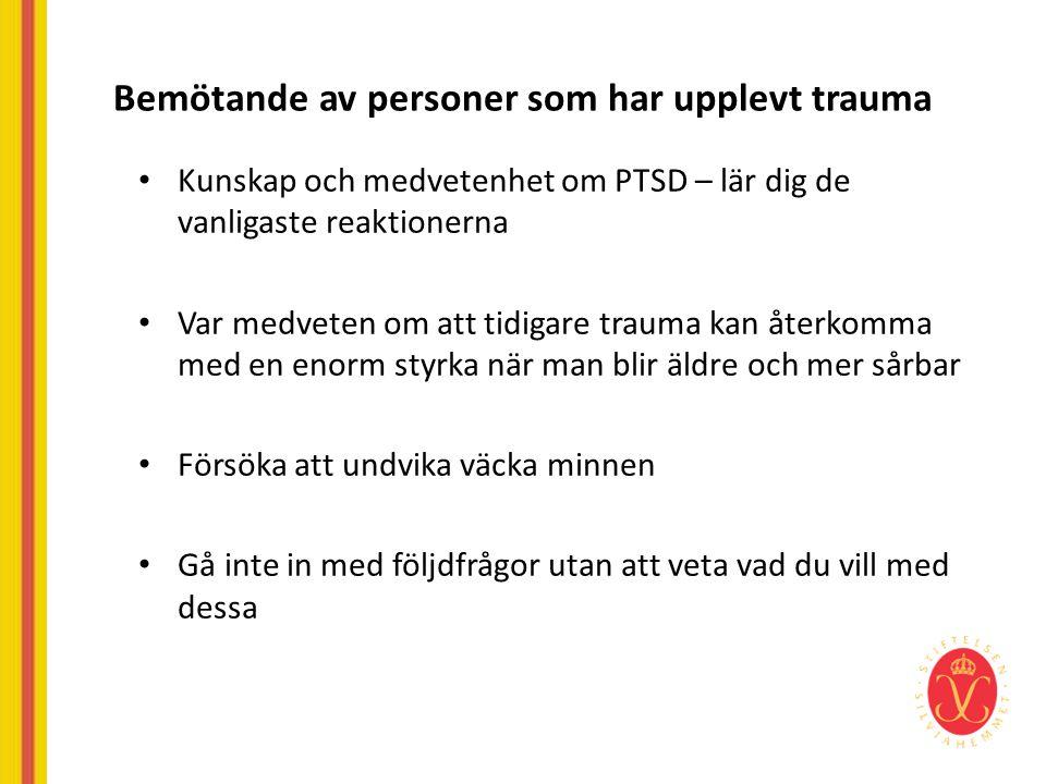 Bemötande av personer som har upplevt trauma • Kunskap och medvetenhet om PTSD – lär dig de vanligaste reaktionerna • Var medveten om att tidigare tra