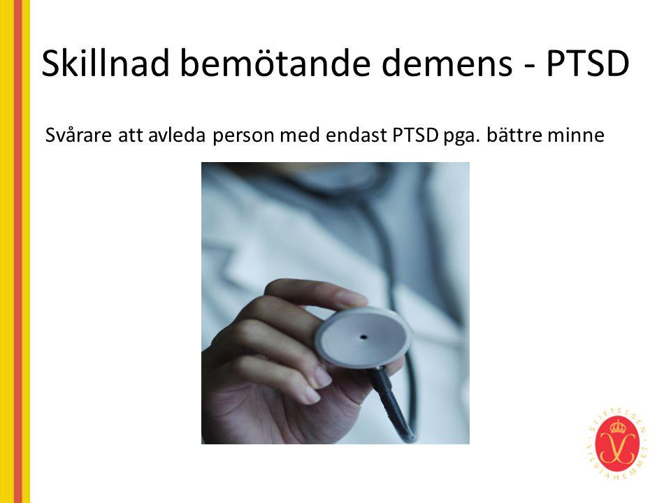 Skillnad bemötande demens - PTSD Svårare att avleda person med endast PTSD pga. bättre minne