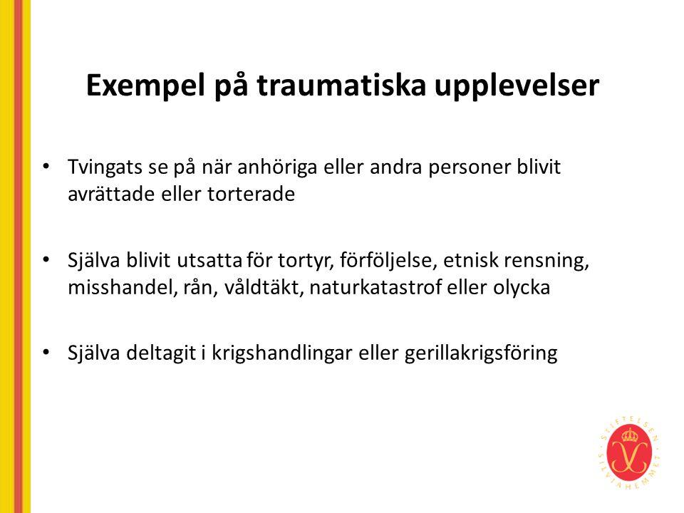 Exempel på traumatiska upplevelser • Tvingats se på när anhöriga eller andra personer blivit avrättade eller torterade • Själva blivit utsatta för tor