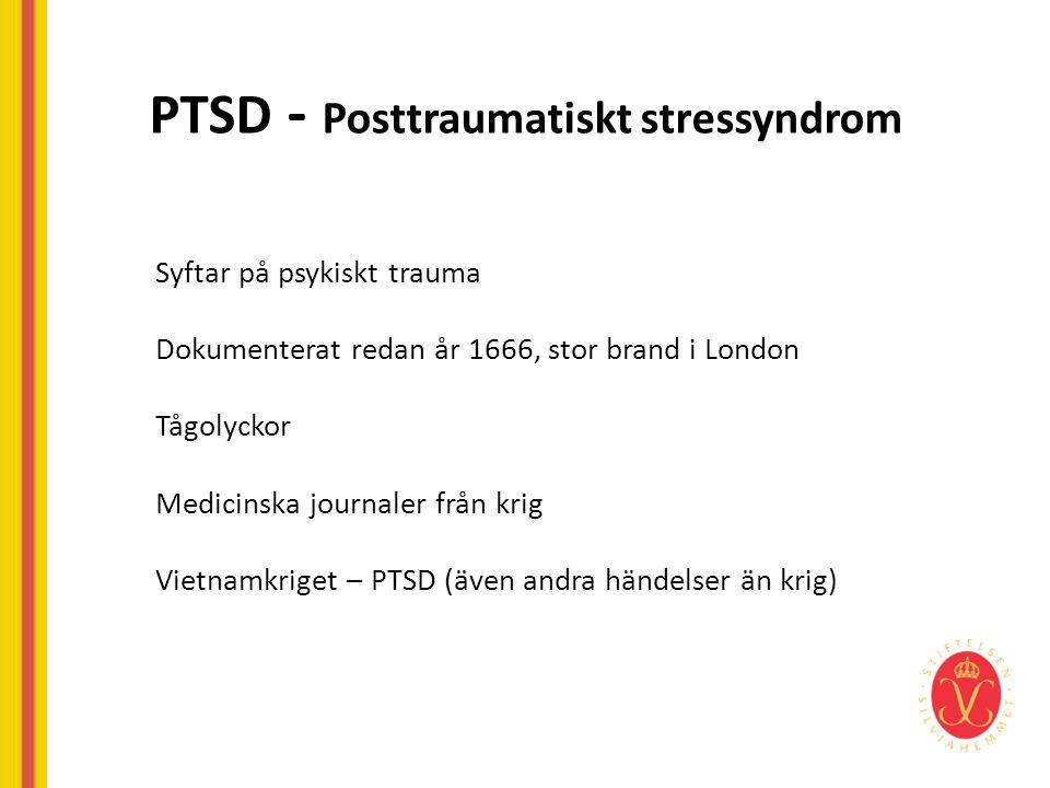 PTSD - Posttraumatiskt stressyndrom Syftar på psykiskt trauma Dokumenterat redan år 1666, stor brand i London Tågolyckor Medicinska journaler från kri