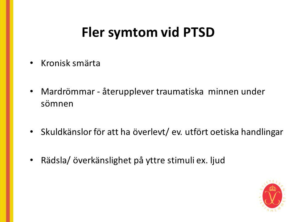 Fler symtom vid PTSD • Kronisk smärta • Mardrömmar - återupplever traumatiska minnen under sömnen • Skuldkänslor för att ha överlevt/ ev. utfört oetis