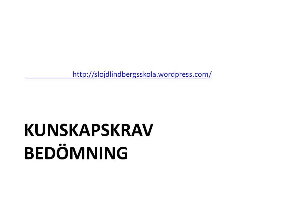 KUNSKAPSKRAV BEDÖMNING http://slojdlindbergsskola.wordpress.com/