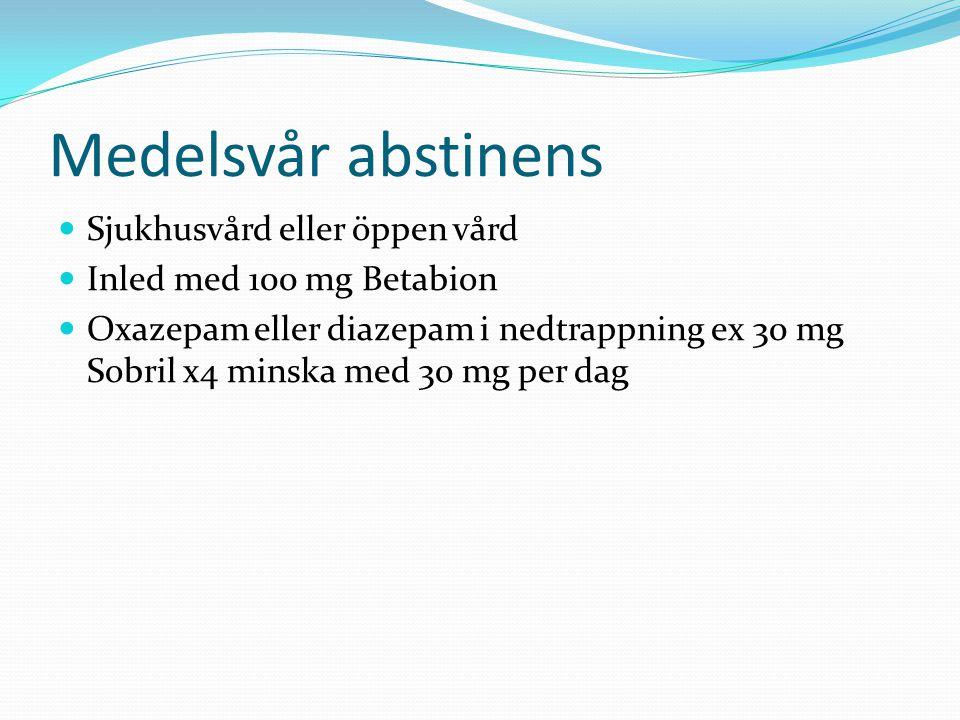 Medelsvår abstinens  Sjukhusvård eller öppen vård  Inled med 100 mg Betabion  Oxazepam eller diazepam i nedtrappning ex 30 mg Sobril x4 minska med 30 mg per dag