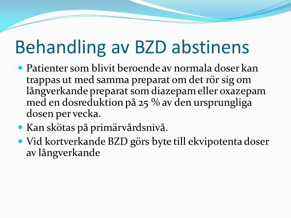 Behandling av BZD abstinens  Patienter som blivit beroende av normala doser kan trappas ut med samma preparat om det rör sig om långverkande preparat som diazepam eller oxazepam med en dosreduktion på 25 % av den ursprungliga dosen per vecka.