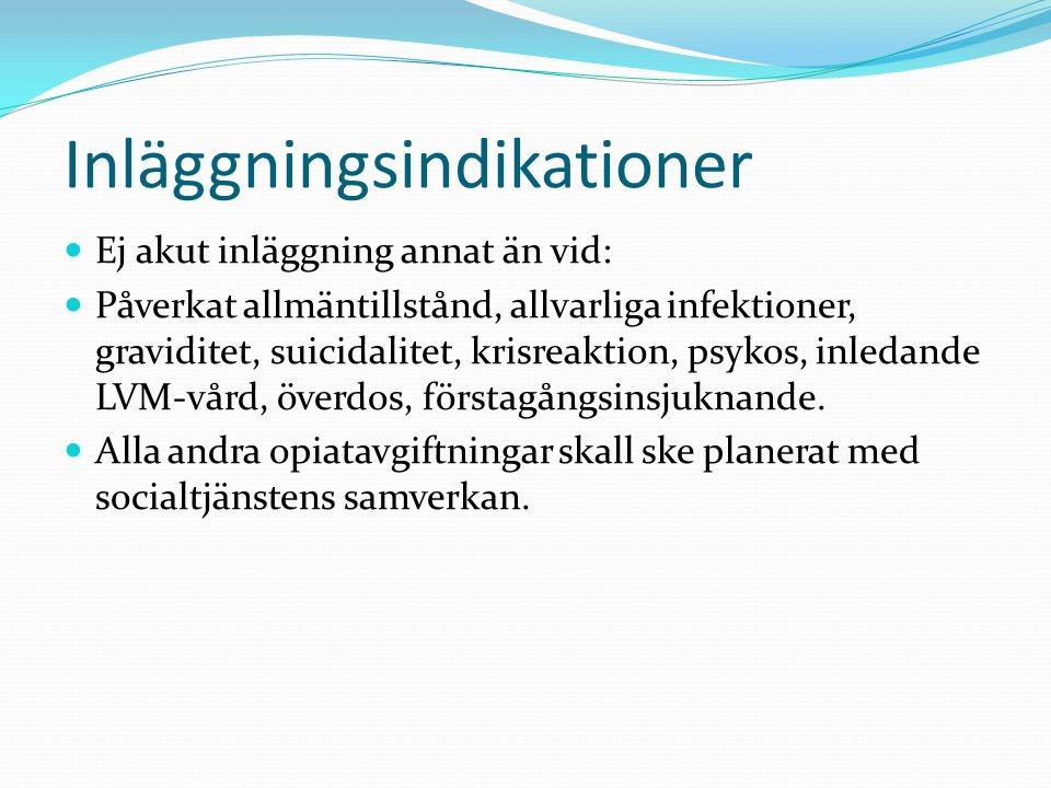 Inläggningsindikationer  Ej akut inläggning annat än vid:  Påverkat allmäntillstånd, allvarliga infektioner, graviditet, suicidalitet, krisreaktion, psykos, inledande LVM-vård, överdos, förstagångsinsjuknande.