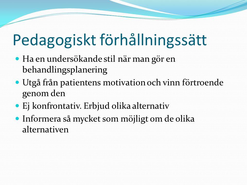 Pedagogiskt förhållningssätt  Ha en undersökande stil när man gör en behandlingsplanering  Utgå från patientens motivation och vinn förtroende genom den  Ej konfrontativ.