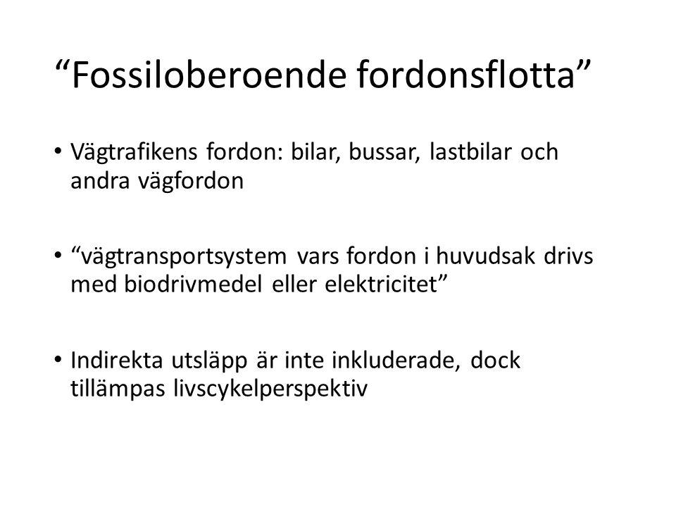 """""""Fossiloberoende fordonsflotta"""" • Vägtrafikens fordon: bilar, bussar, lastbilar och andra vägfordon • """"vägtransportsystem vars fordon i huvudsak drivs"""