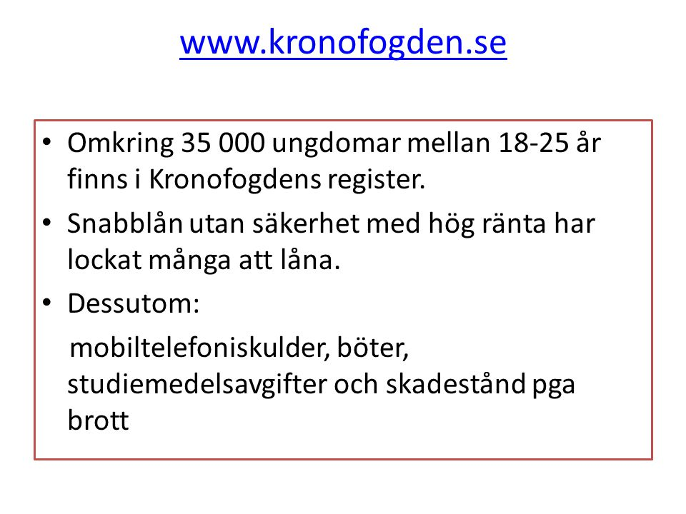www.kronofogden.se • Omkring 35 000 ungdomar mellan 18-25 år finns i Kronofogdens register. • Snabblån utan säkerhet med hög ränta har lockat många at