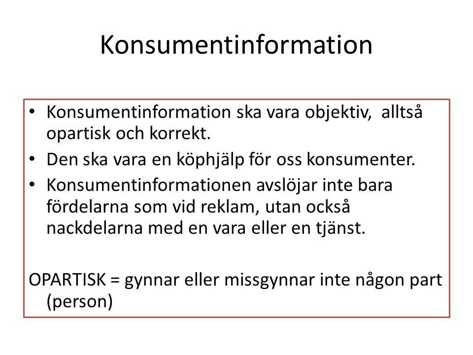 Konsumentinformation • Konsumentinformation ska vara objektiv, alltså opartisk och korrekt. • Den ska vara en köphjälp för oss konsumenter. • Konsumen