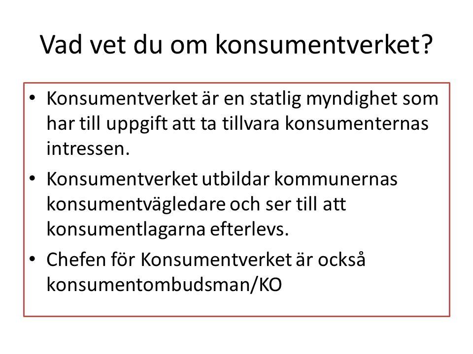 Vad vet du om konsumentverket? • Konsumentverket är en statlig myndighet som har till uppgift att ta tillvara konsumenternas intressen. • Konsumentver