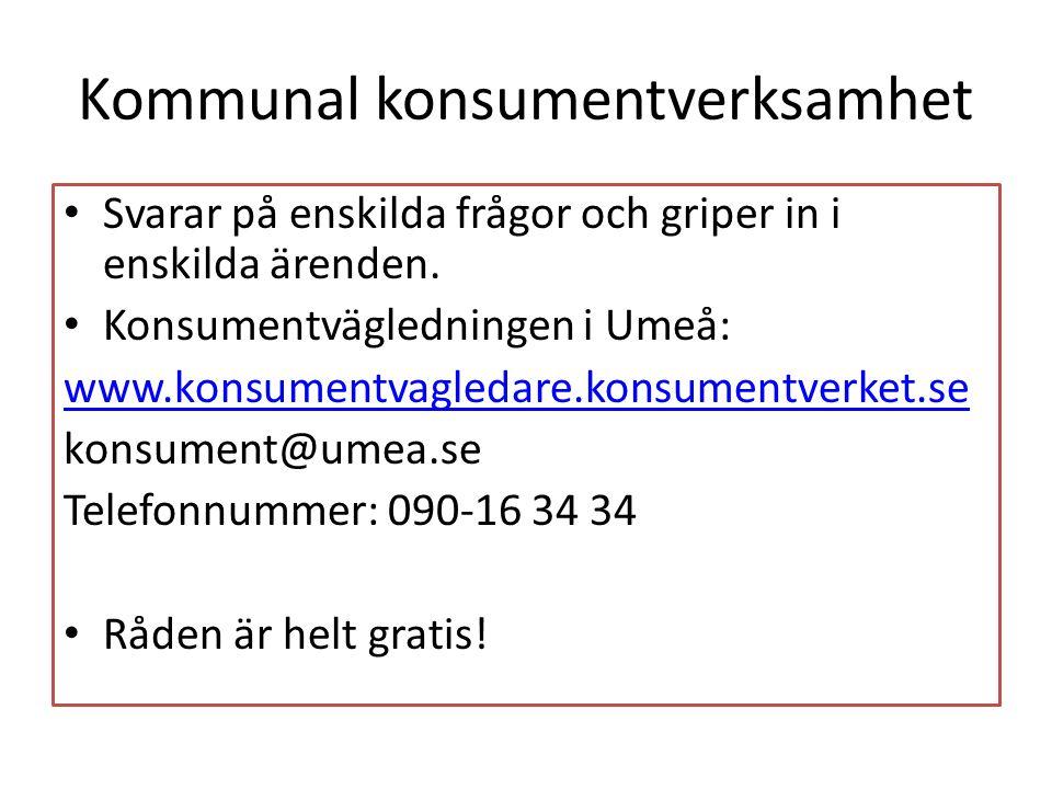 Kommunal konsumentverksamhet • Svarar på enskilda frågor och griper in i enskilda ärenden. • Konsumentvägledningen i Umeå: www.konsumentvagledare.kons