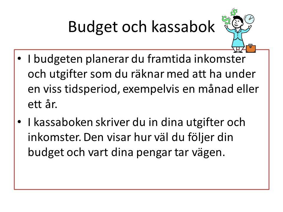Budget och kassabok • I budgeten planerar du framtida inkomster och utgifter som du räknar med att ha under en viss tidsperiod, exempelvis en månad el