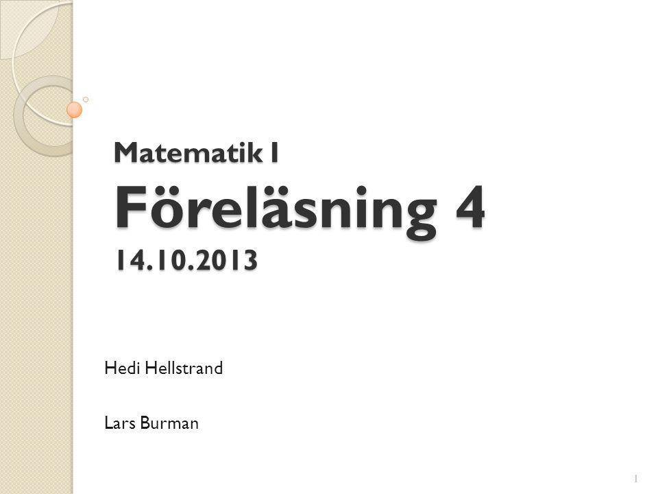 Matematik I Föreläsning 4 14.10.2013 Hedi Hellstrand Lars Burman 1