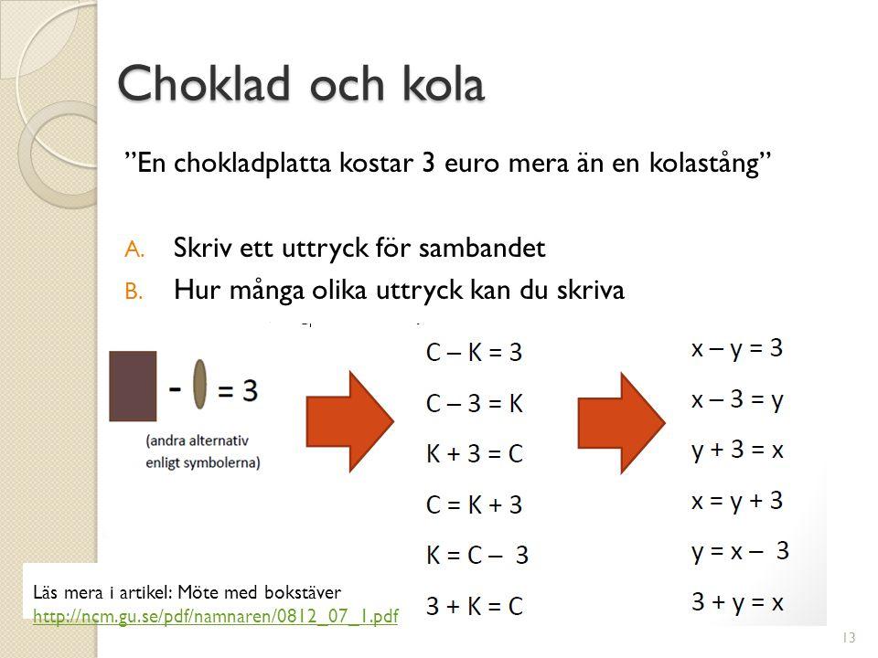 """Choklad och kola """"En chokladplatta kostar 3 euro mera än en kolastång"""" A. Skriv ett uttryck för sambandet B. Hur många olika uttryck kan du skriva 13"""