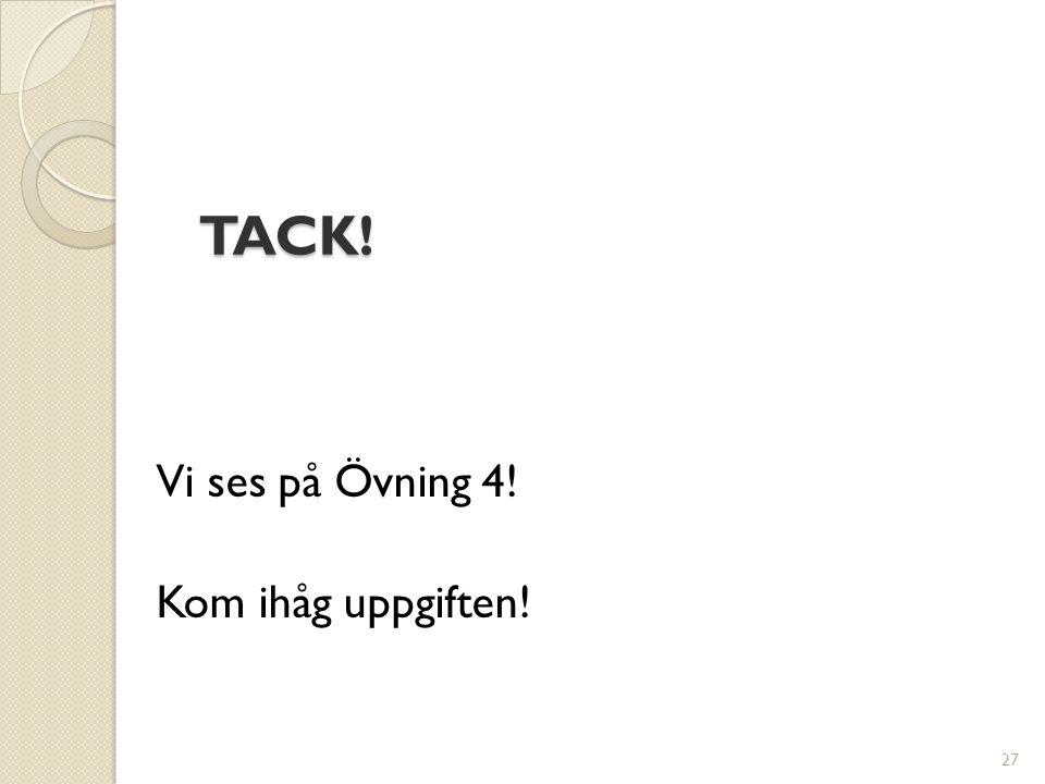 TACK! Vi ses på Övning 4! Kom ihåg uppgiften! 27