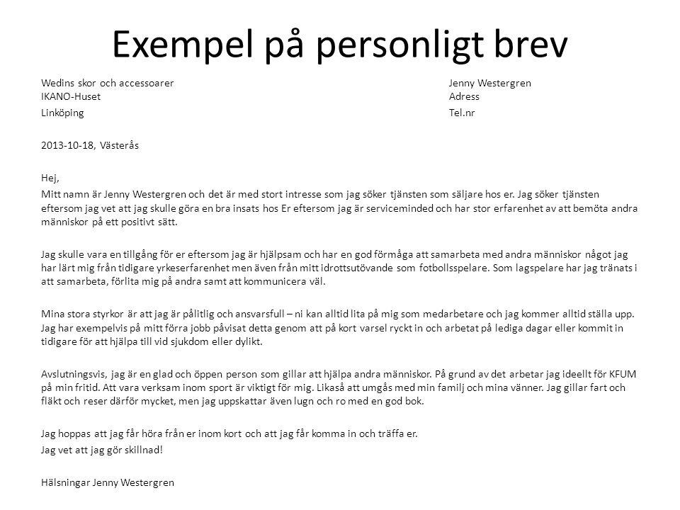 Exempel på personligt brev Wedins skor och accessoarerJenny Westergren IKANO-HusetAdress LinköpingTel.nr 2013-10-18, Västerås Hej, Mitt namn är Jenny