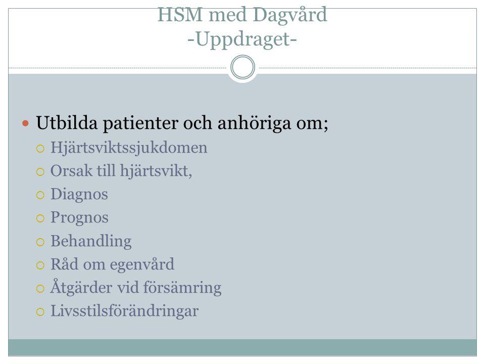 HSM med Dagvård -Uppdraget-  Utbilda patienter och anhöriga om;  Hjärtsviktssjukdomen  Orsak till hjärtsvikt,  Diagnos  Prognos  Behandling  Råd om egenvård  Åtgärder vid försämring  Livsstilsförändringar