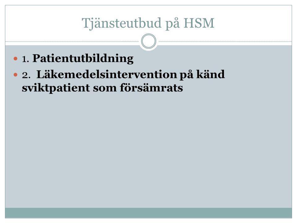 Tjänsteutbud på HSM  1. Patientutbildning  2. Läkemedelsintervention på känd sviktpatient som försämrats