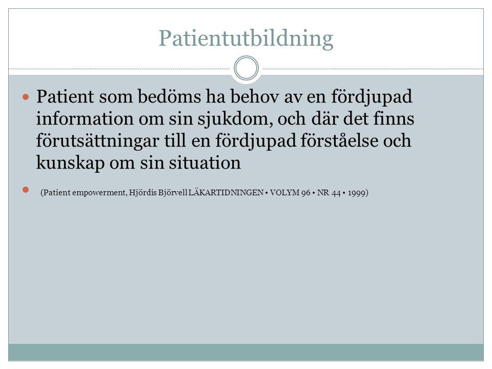 Patientutbildning  Patient som bedöms ha behov av en fördjupad information om sin sjukdom, och där det finns förutsättningar till en fördjupad förståelse och kunskap om sin situation  (Patient empowerment, Hjördis Björvell LÄKARTIDNINGEN • VOLYM 96 • NR 44 • 1999)