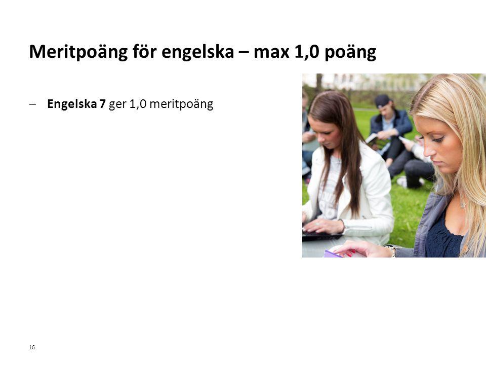 Sv  Engelska 7 ger 1,0 meritpoäng 16 Meritpoäng för engelska – max 1,0 poäng