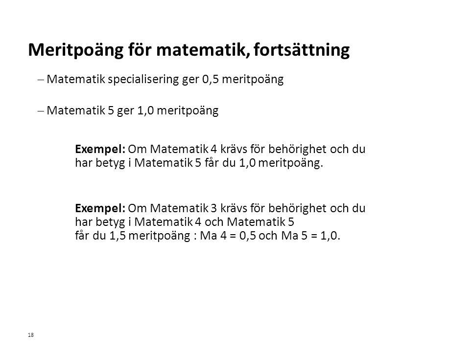 Sv  Matematik specialisering ger 0,5 meritpoäng  Matematik 5 ger 1,0 meritpoäng Exempel: Om Matematik 4 krävs för behörighet och du har betyg i Matematik 5 får du 1,0 meritpoäng.