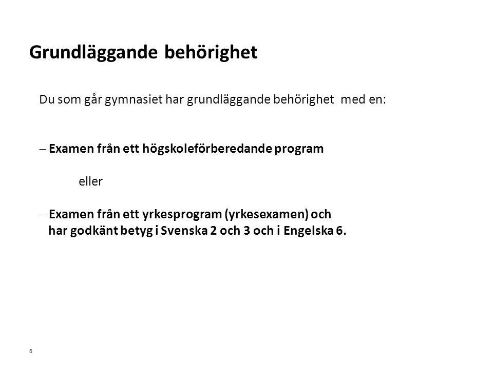 Sv Du som går gymnasiet har grundläggande behörighet med en:  Examen från ett högskoleförberedande program eller  Examen från ett yrkesprogram (yrkesexamen) och har godkänt betyg i Svenska 2 och 3 och i Engelska 6.