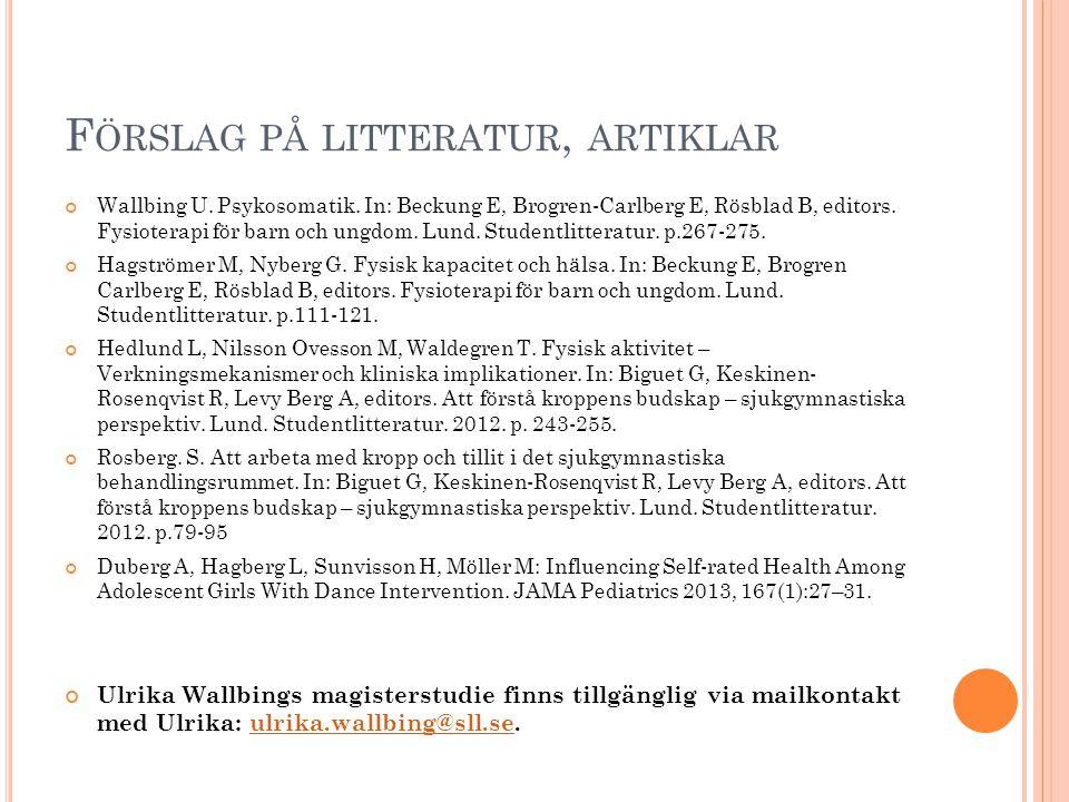 F ÖRSLAG PÅ LITTERATUR, ARTIKLAR Wallbing U. Psykosomatik. In: Beckung E, Brogren-Carlberg E, Rösblad B, editors. Fysioterapi för barn och ungdom. Lun