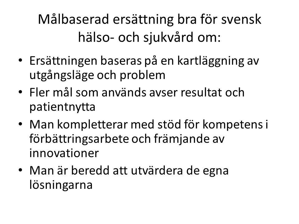 Målbaserad ersättning bra för svensk hälso- och sjukvård om: • Ersättningen baseras på en kartläggning av utgångsläge och problem • Fler mål som använ