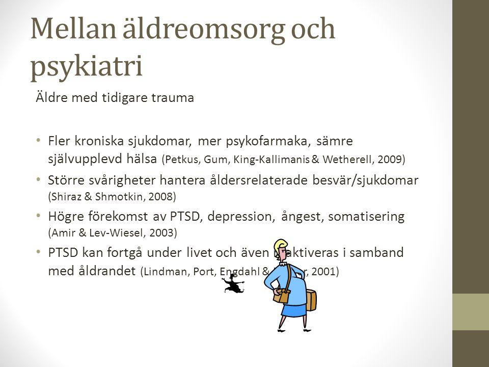 Mellan äldreomsorg och psykiatri Äldre med tidigare trauma • Fler kroniska sjukdomar, mer psykofarmaka, sämre självupplevd hälsa (Petkus, Gum, King-Ka