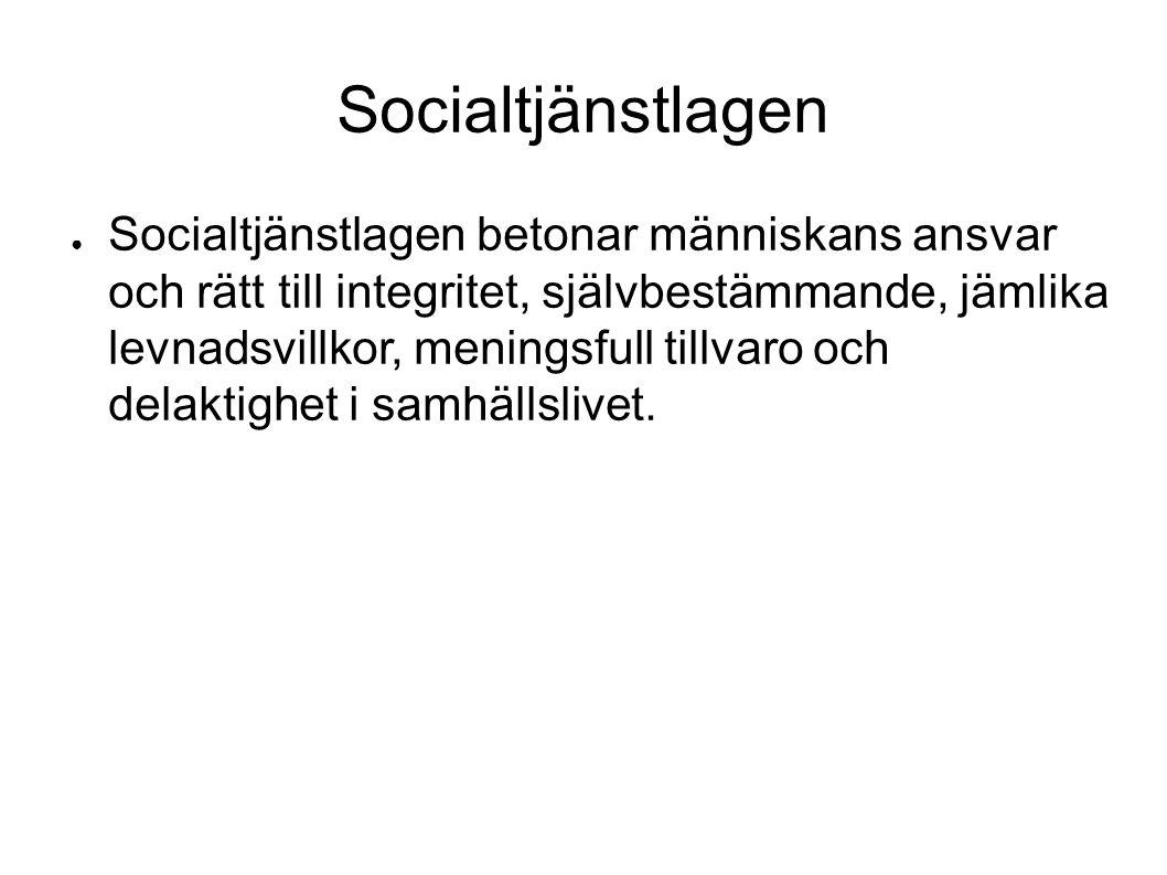 Socialtjänstlagen ● Socialtjänstlagen betonar människans ansvar och rätt till integritet, självbestämmande, jämlika levnadsvillkor, meningsfull tillvaro och delaktighet i samhällslivet.