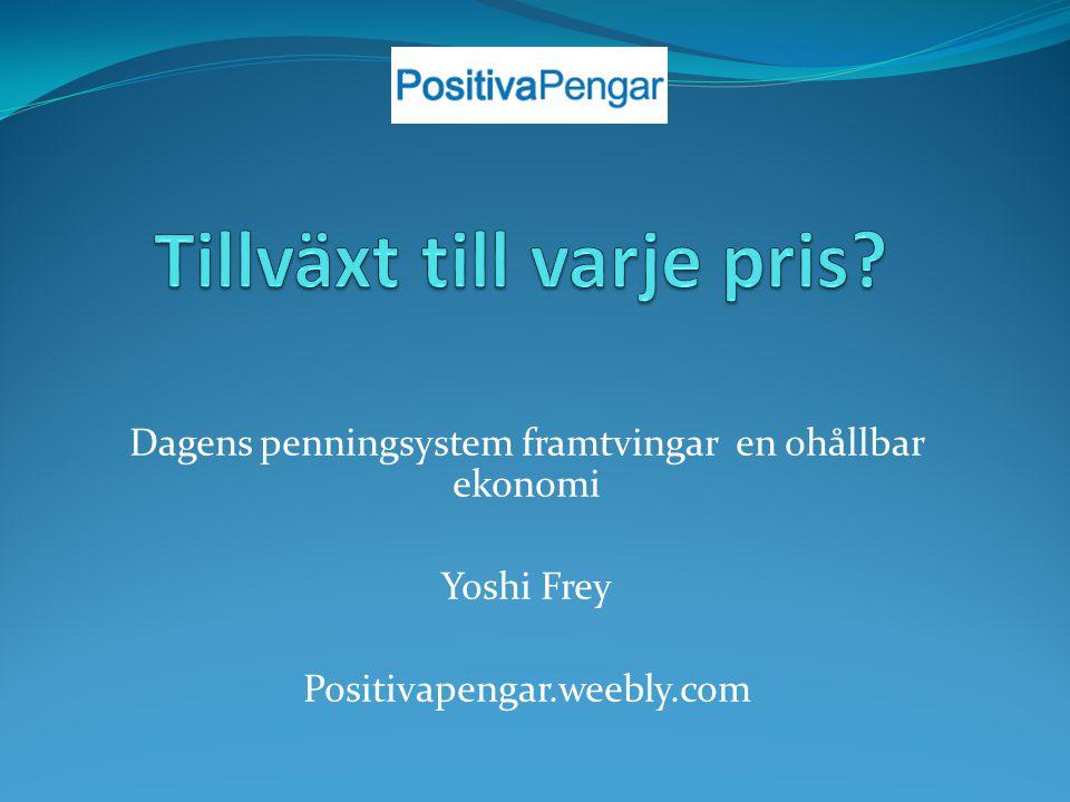 Dagens penningsystem framtvingar en ohållbar ekonomi Yoshi Frey Positivapengar.weebly.com