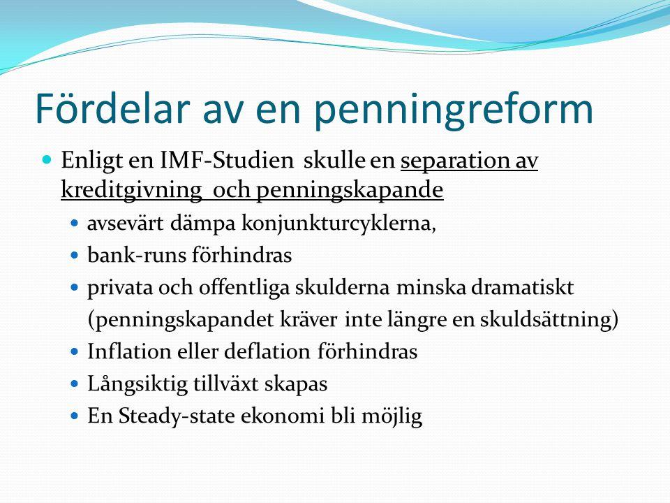Fördelar av en penningreform  Enligt en IMF-Studien skulle en separation av kreditgivning och penningskapande  avsevärt dämpa konjunkturcyklerna, 