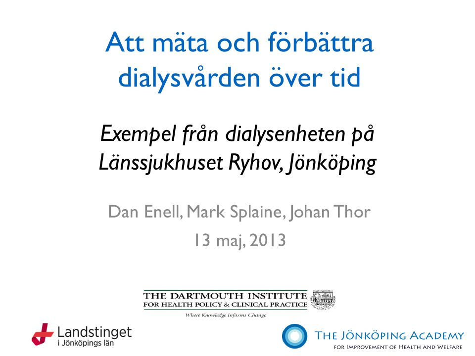 Syften 1.Att visa hur man kan använda mätningar över tid för att vägleda vården för dialyspatienter 2.Att illustrera detta med exempel från Dialysen på Länssjukhuset Ryhov i Jönköping 2