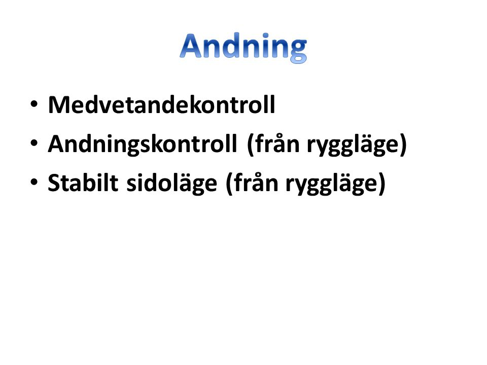 • Medvetandekontroll • Andningskontroll (från ryggläge) • Stabilt sidoläge (från ryggläge)