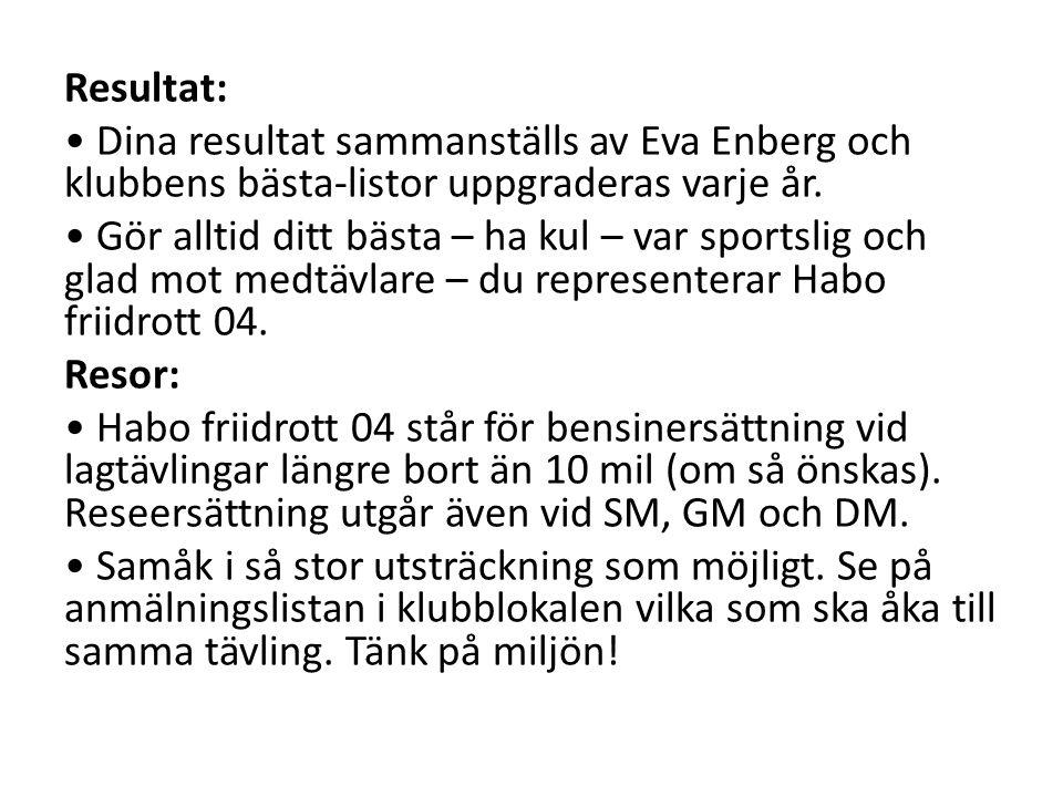 Resultat: • Dina resultat sammanställs av Eva Enberg och klubbens bästa-listor uppgraderas varje år. • Gör alltid ditt bästa – ha kul – var sportslig