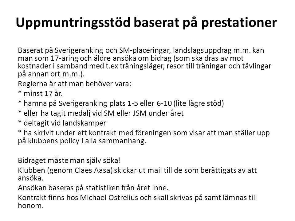 Uppmuntringsstöd baserat på prestationer Baserat på Sverigeranking och SM-placeringar, landslagsuppdrag m.m. kan man som 17-åring och äldre ansöka om