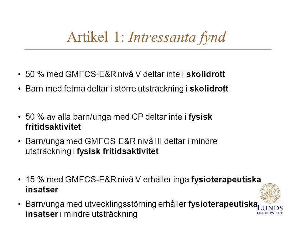 Artikel 1: Intressanta fynd •50 % med GMFCS-E&R nivå V deltar inte i skolidrott •Barn med fetma deltar i större utsträckning i skolidrott •50 % av all