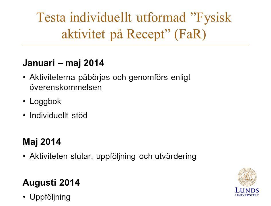 """Testa individuellt utformad """"Fysisk aktivitet på Recept"""" (FaR) Januari – maj 2014 •Aktiviteterna påbörjas och genomförs enligt överenskommelsen •Loggb"""
