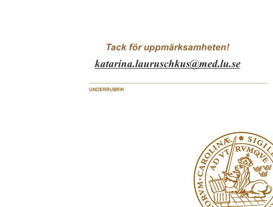 Tack för uppmärksamheten! katarina.lauruschkus@med.lu.se UNDERRUBRIK