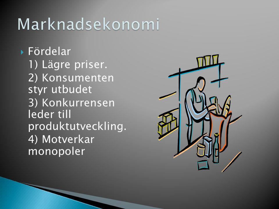  Fördelar 1) Lägre priser. 2) Konsumenten styr utbudet 3) Konkurrensen leder till produktutveckling. 4) Motverkar monopoler