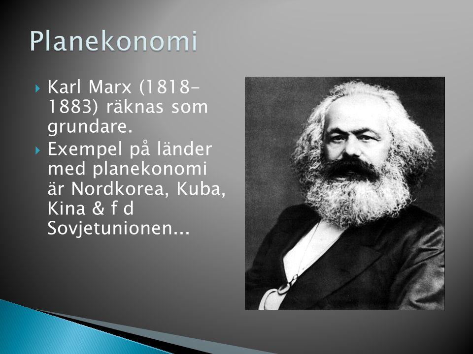  Karl Marx (1818- 1883) räknas som grundare.  Exempel på länder med planekonomi är Nordkorea, Kuba, Kina & f d Sovjetunionen...