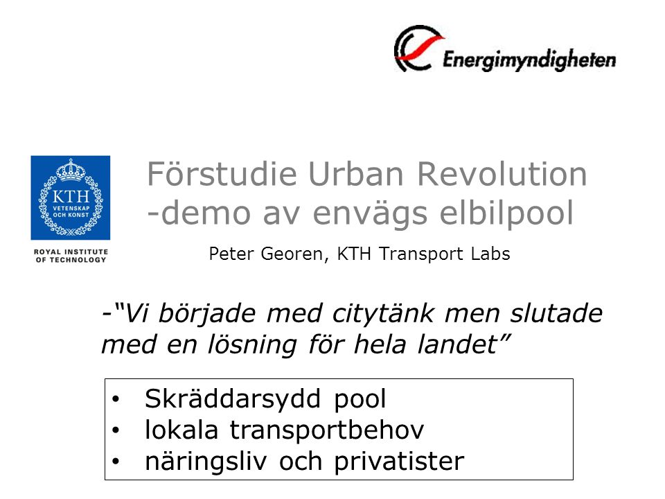 """Förstudie Urban Revolution -demo av envägs elbilpool Peter Georen, KTH Transport Labs -""""Vi började med citytänk men slutade med en lösning för hela la"""