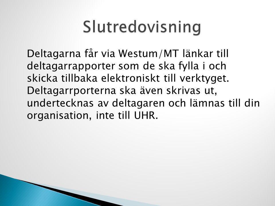 Deltagarna får via Westum/MT länkar till deltagarrapporter som de ska fylla i och skicka tillbaka elektroniskt till verktyget. Deltagarrporterna ska ä