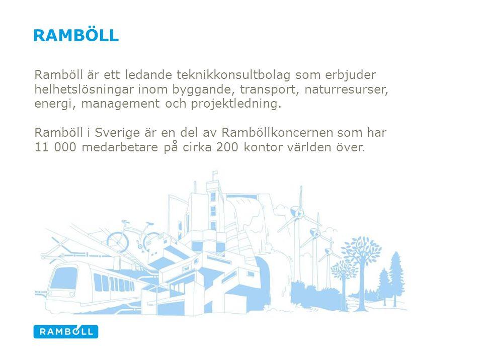 RAMBÖLL Ramböll är ett ledande teknikkonsultbolag som erbjuder helhetslösningar inom byggande, transport, naturresurser, energi, management och projek