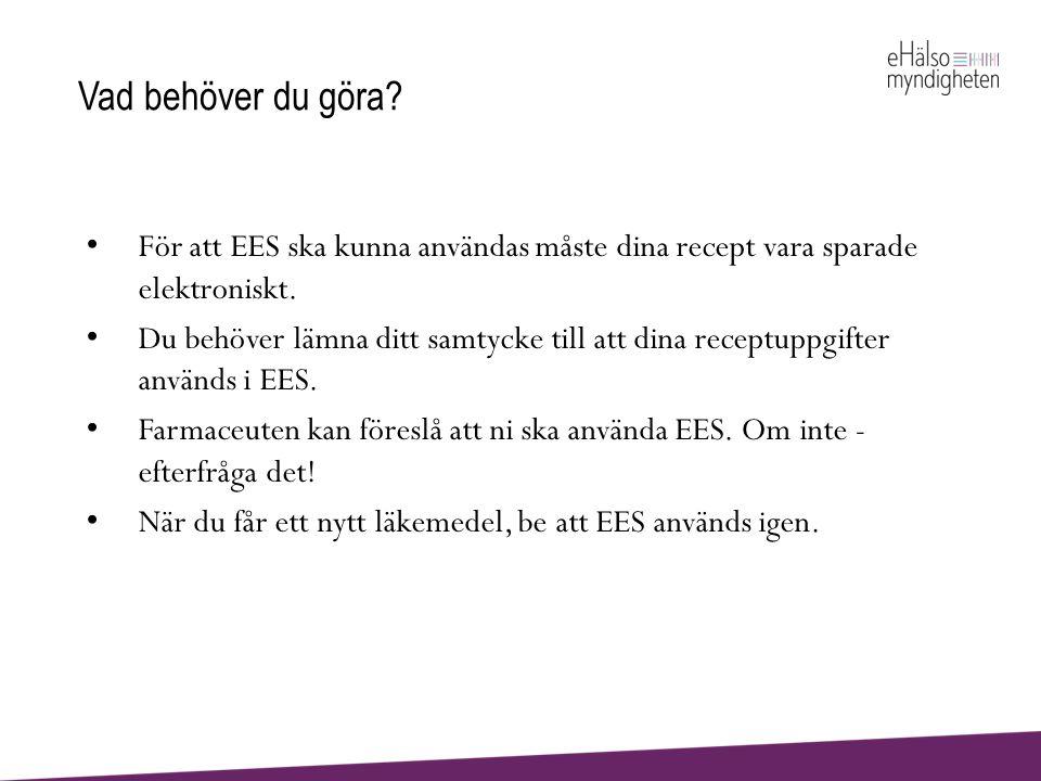 Vad behöver du göra.• För att EES ska kunna användas måste dina recept vara sparade elektroniskt.