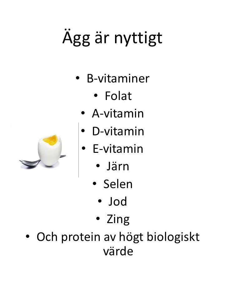 Ägg är nyttigt • B-vitaminer • Folat • A-vitamin • D-vitamin • E-vitamin • Järn • Selen • Jod • Zing • Och protein av högt biologiskt värde