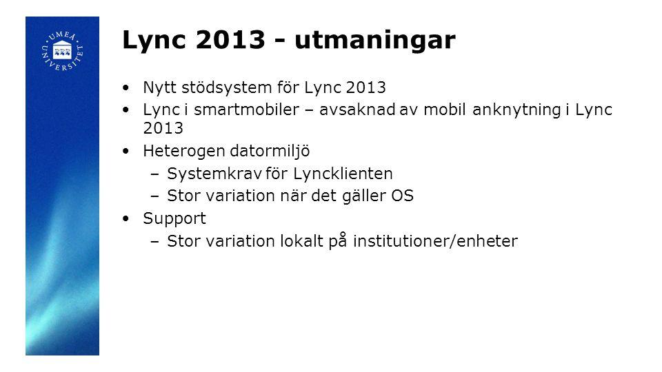 Lync 2013 - utmaningar •Nytt stödsystem för Lync 2013 •Lync i smartmobiler – avsaknad av mobil anknytning i Lync 2013 •Heterogen datormiljö –Systemkra