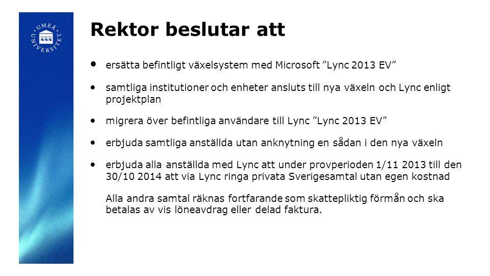 """Rektor beslutar att ● ersätta befintligt växelsystem med Microsoft """"Lync 2013 EV"""" ● samtliga institutioner och enheter ansluts till nya växeln och Lyn"""